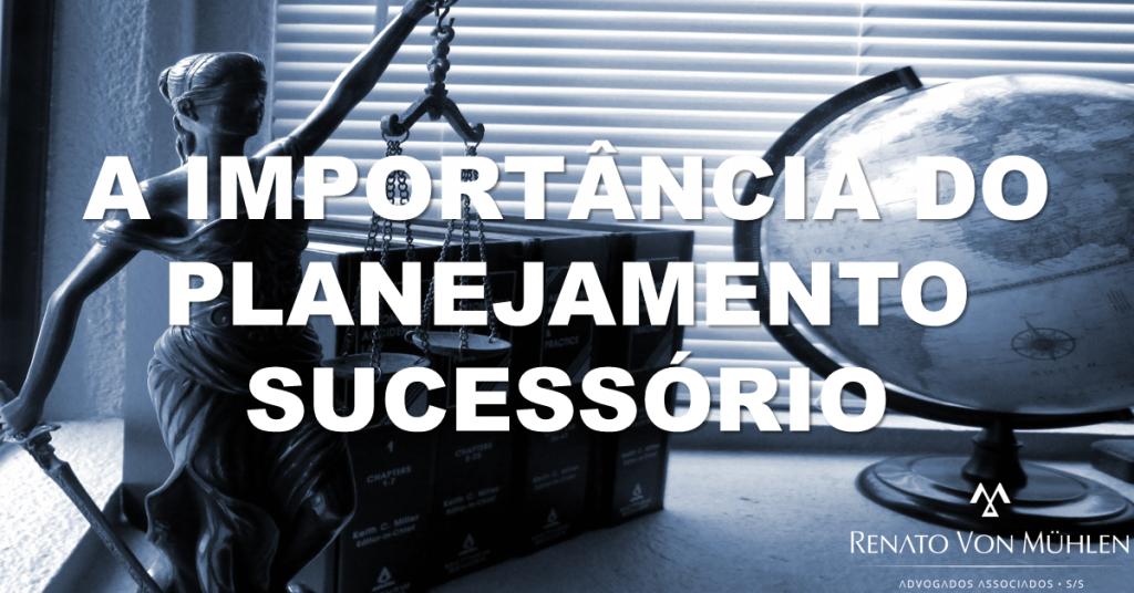A IMPORTÂNCIA DO PLANEJAMENTO SUCESSÓRIO