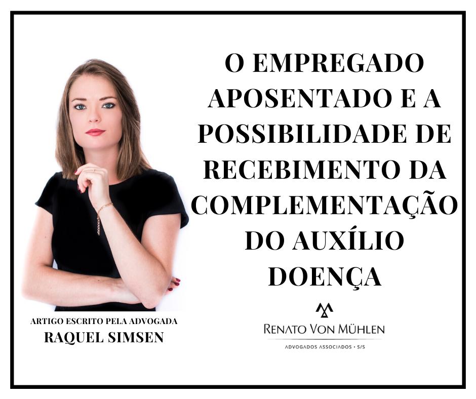O EMPREGADO APOSENTADO E A POSSIBILIDADE DE RECEBIMENTO DA COMPLEMENTAÇÃO DO AUXILIO DOENÇA