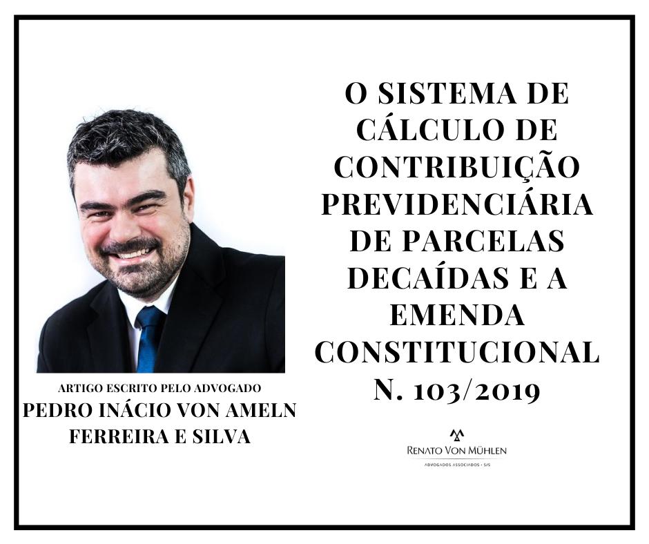 O SISTEMA DE CÁLCULO DE CONTRIBUIÇÃO PREVIDENCIÁRIA DE PARCELAS DECAÍDAS E A EMENDA CONSTITUCIONAL N. 103/2019
