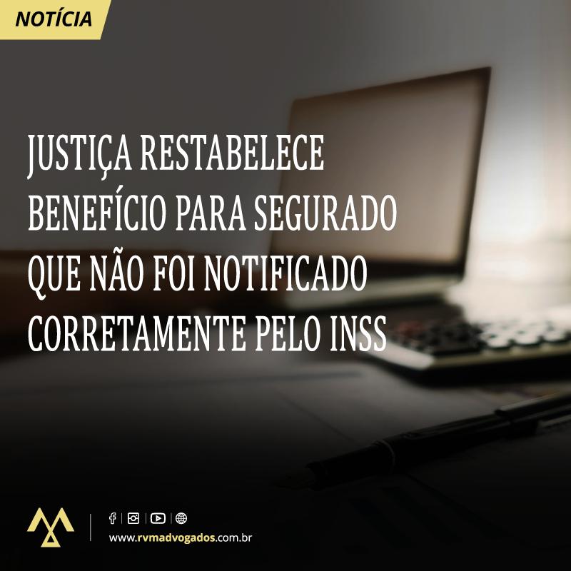 JUSTIÇA RESTABELECE BENEFÍCIO PARA SEGURADO QUE NÃO FOI NOTIFICADO CORRETAMENTE PELO INSS