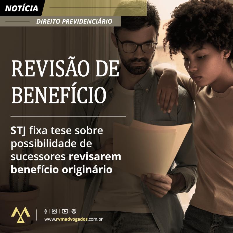 STJ FIXA TESE SOBRE POSSIBILIDADE DE SUCESSORES REVISAREM BENEFÍCIO ORIGINÁRIO