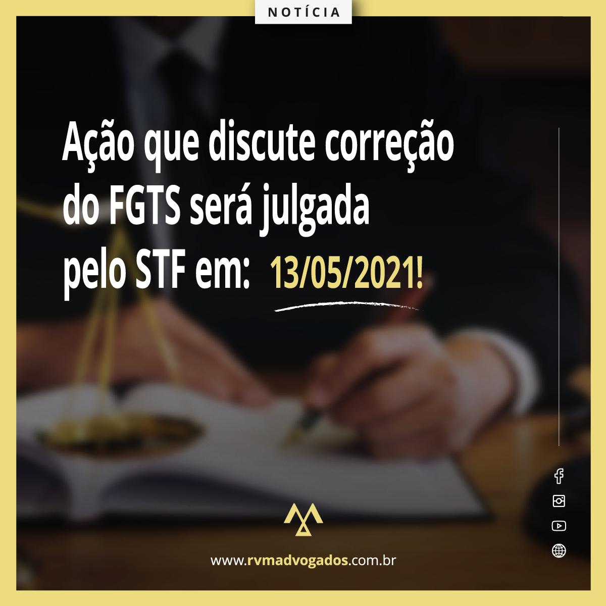AÇÃO QUE DISCUTE CORREÇÃO DE FGTS SERÁ JULGADA PELO STF EM 13/05/2021!