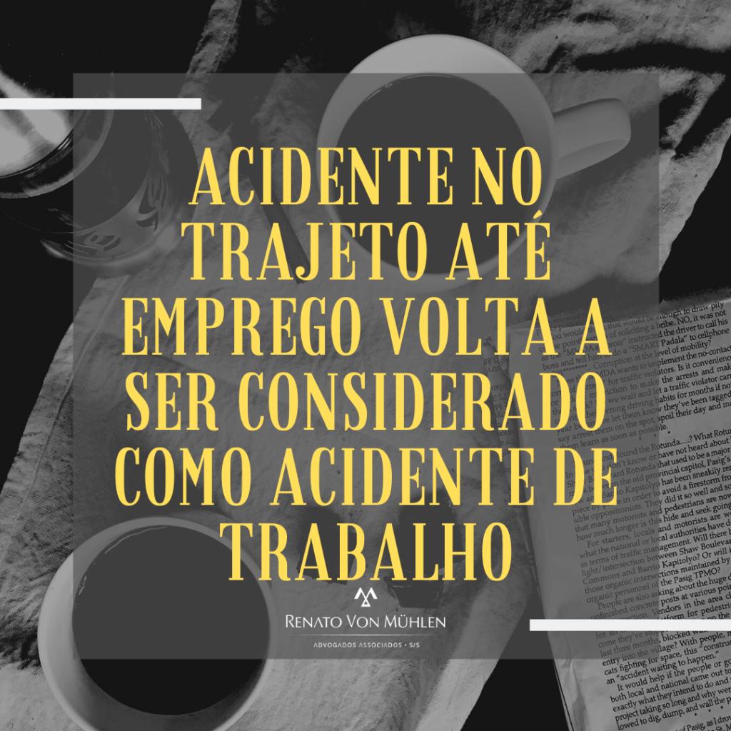 ACIDENTE NO TRAJETO ATÉ EMPREGO VOLTA A SER CONSIDERADO COMO ACIDENTE DE TRABALHO