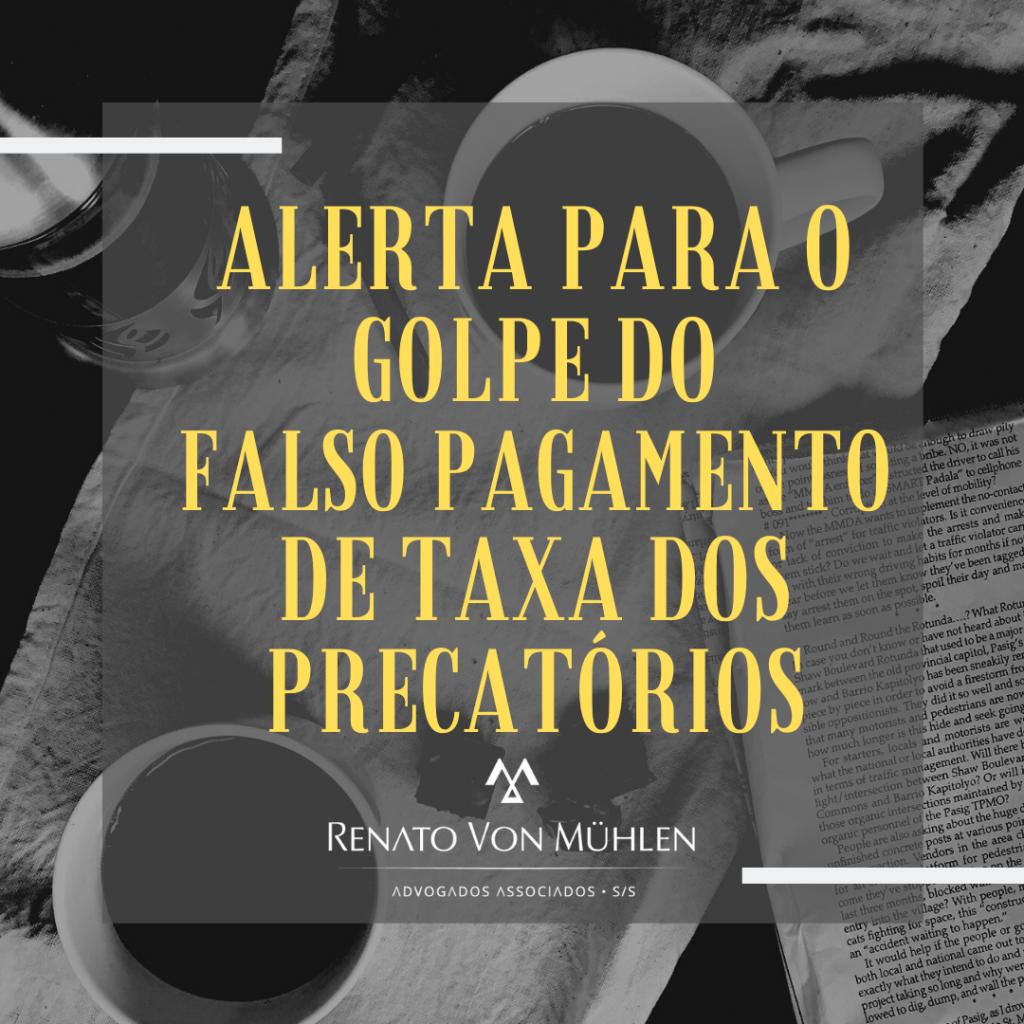 ALERTA PARA O GOLPE DO FALSO PAGAMENTO DE TAXA DOS PRECATÓRIOS