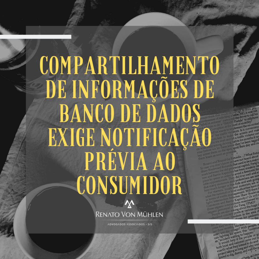 COMPARTILHAMENTO DE INFORMAÇÕES DE BANCO DE DADOS EXIGE NOTIFICAÇÃO PRÉVIA AO CONSUMIDOR