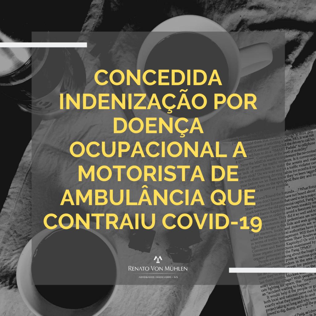 CONCEDIDA INDENIZAÇÃO POR DOENÇA OCUPACIONAL A MOTORISTA DE AMBULÂNCIA QUE CONTRAIU COVID-19
