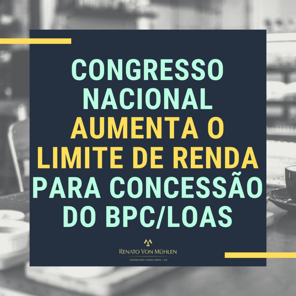 CONGRESSO NACIONAL AUMENTA O LIMITE DE RENDA PARA CONCESSÃO DO BPC/LOAS