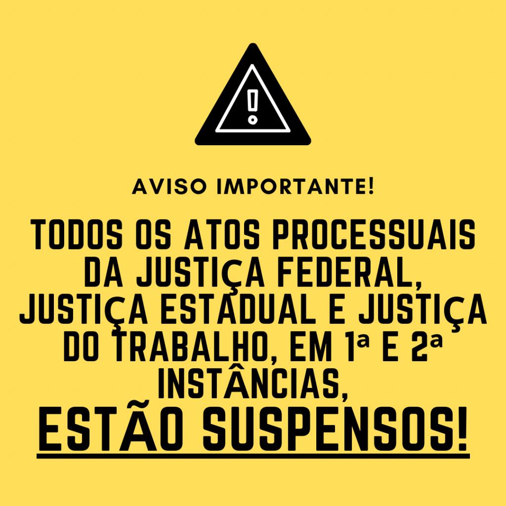 COVID-19: TODOS OS ATOS PROCESSUAIS ESTÃO SUSPENSOS TEMPORARIAMENTE