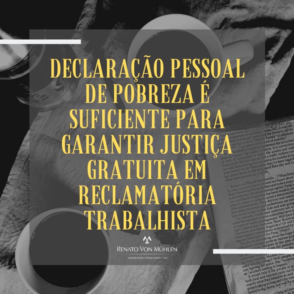 DECLARAÇÃO PESSOAL DE POBREZA É SUFICIENTE PARA GARANTIR JUSTIÇA GRATUITA EM RECLAMATÓRIA TRABALHISTA