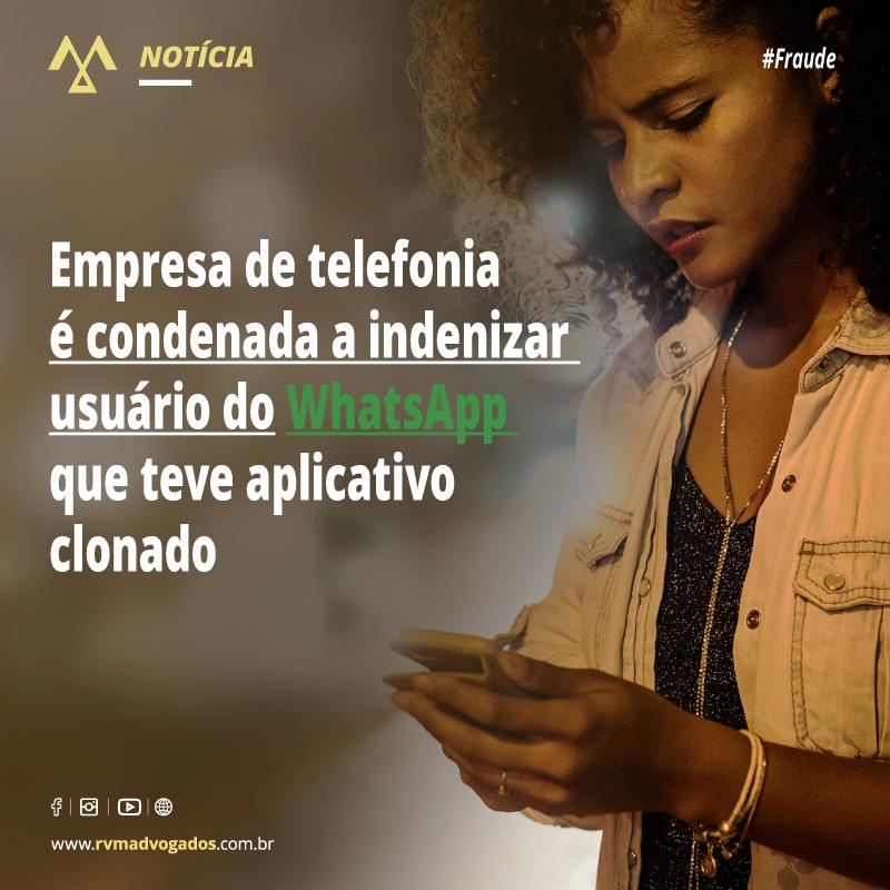 EMPRESA DE TELEFONIA É CONDENADA A INDENIZAR USUÁRIO DO WHATSAPP QUE TEVE APLICATIVO CLONADO