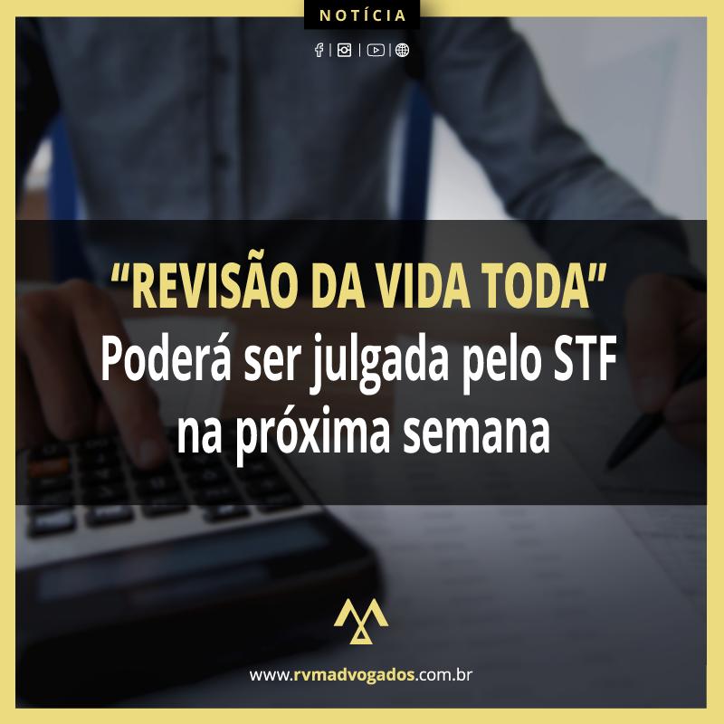"""""""REVISÃO DA VIDA TODA"""" PODERÁ SER JULGADA PELO STF NA PRÓXIMA SEMANA"""