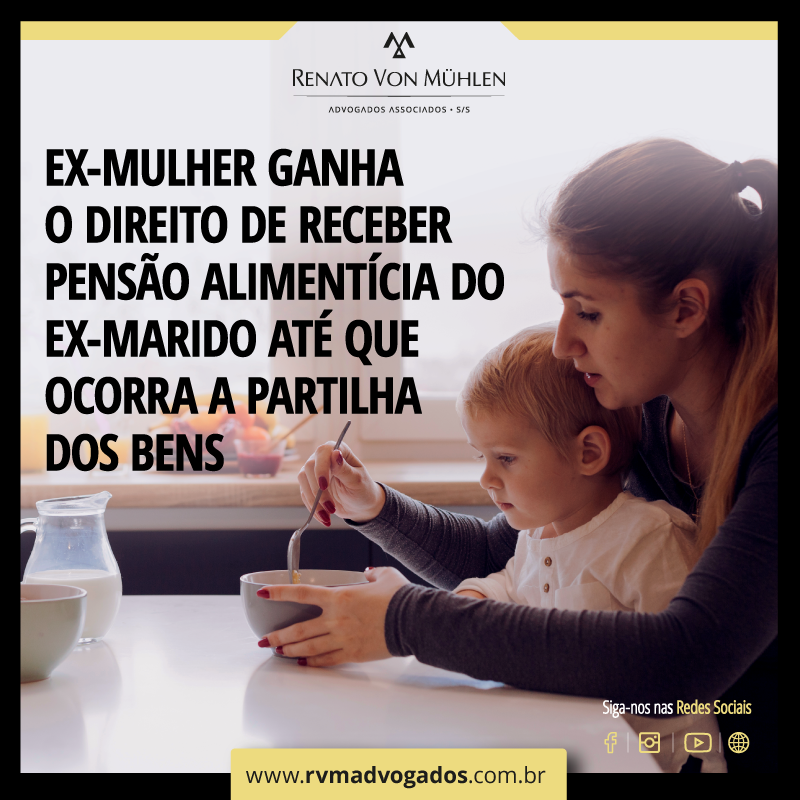 EX-MULHER GANHA O DIREITO DE RECEBER PENSÃO ALIMENTÍCIA DO EX-MARIDO ATÉ QUE OCORRA A PARTILHA DOS BENS