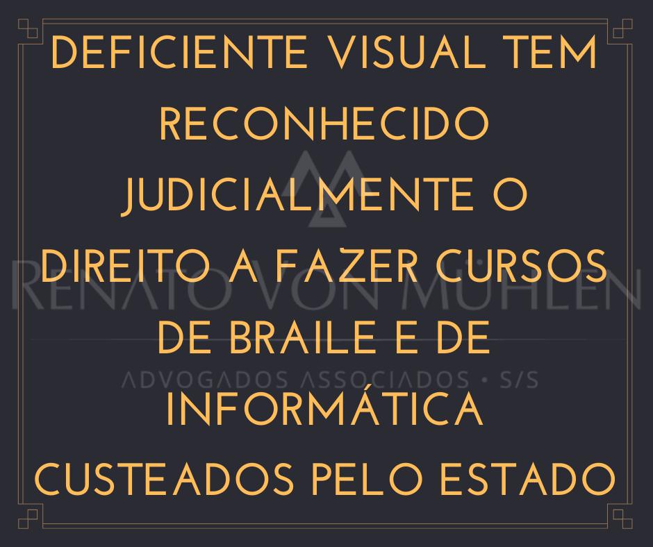 DEFICIENTE VISUAL TEM RECONHECIDO JUDICIALMENTE O DIREITO A FAZER CURSOS DE BRAILLE E DE INFORMÁTICA CUSTEADOS PELO ESTADO