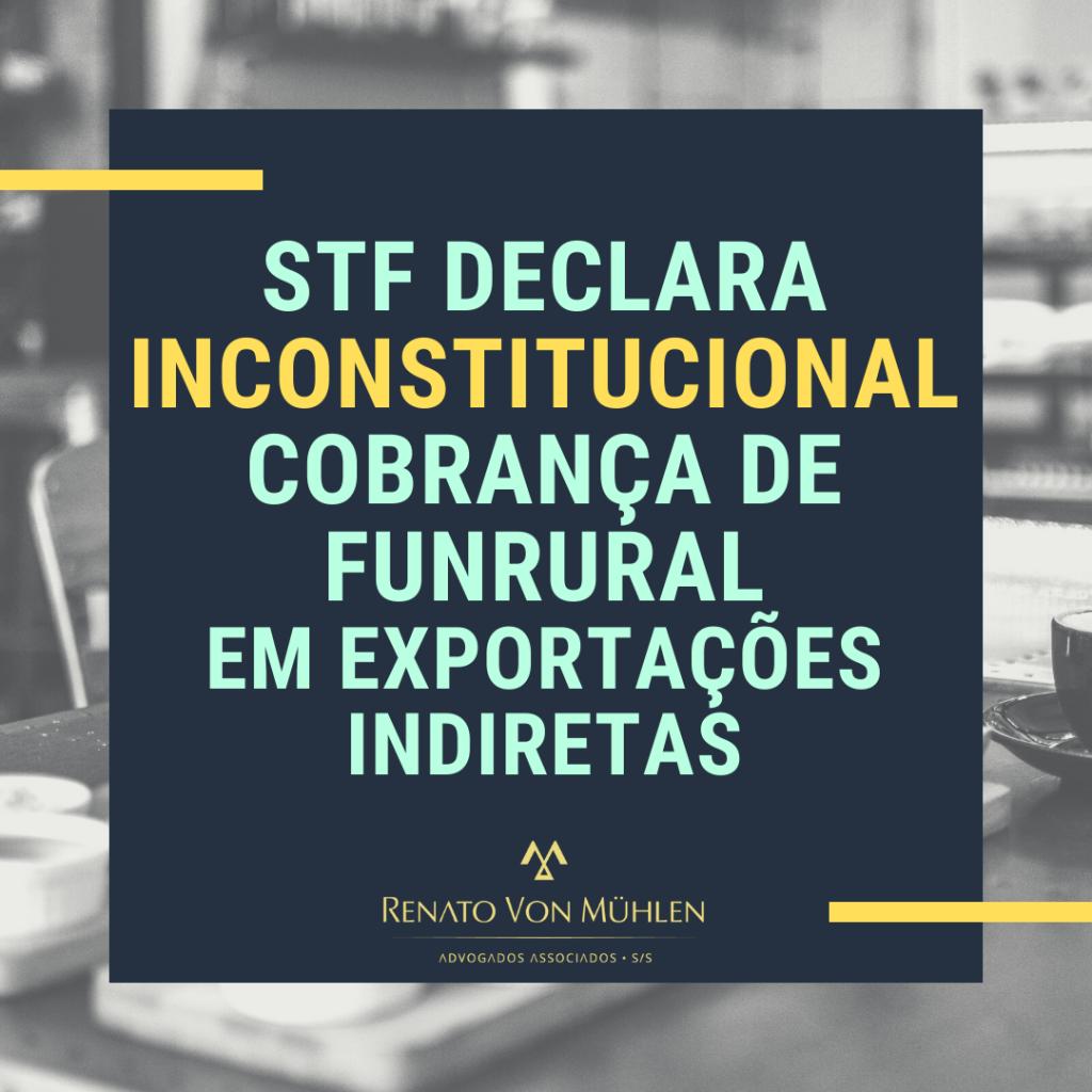STF declara inconstitucional cobrança de Funrural em exportações indiretas