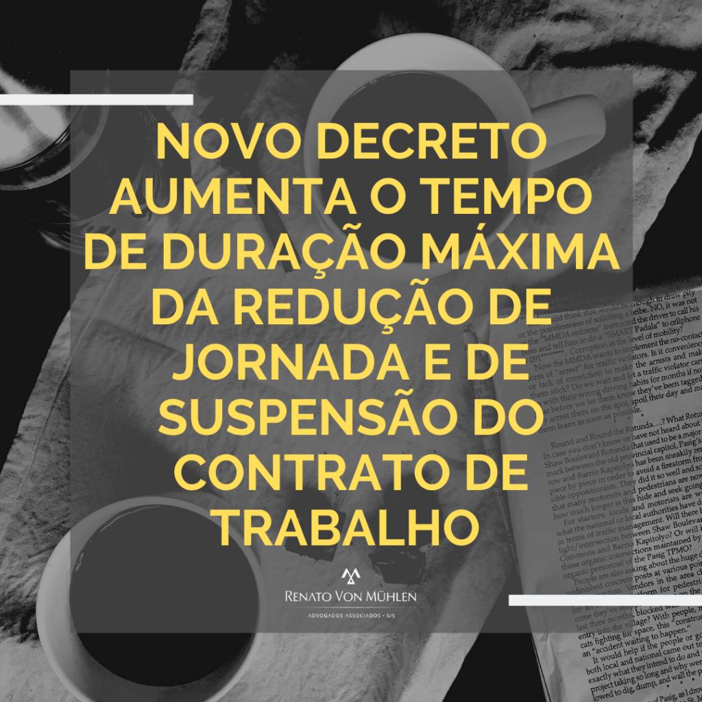 NOVO DECRETO AUMENTA O TEMPO DE DURAÇÃO MÁXIMA DA REDUÇÃO DE JORNADA E DE SUSPENSÃO DO CONTRATO DE TRABALHO