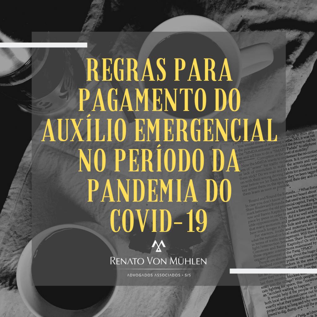 REGRAS PARA O PAGAMENTO DO AUXÍLIO EMERGENCIAL CRIADO PARA SUPRIR AS NECESSIDADES ECONÔMICAS DE PESSOAS DE BAIXA RENDA NO PERÍODO DA PANDEMIA DO COVID-19