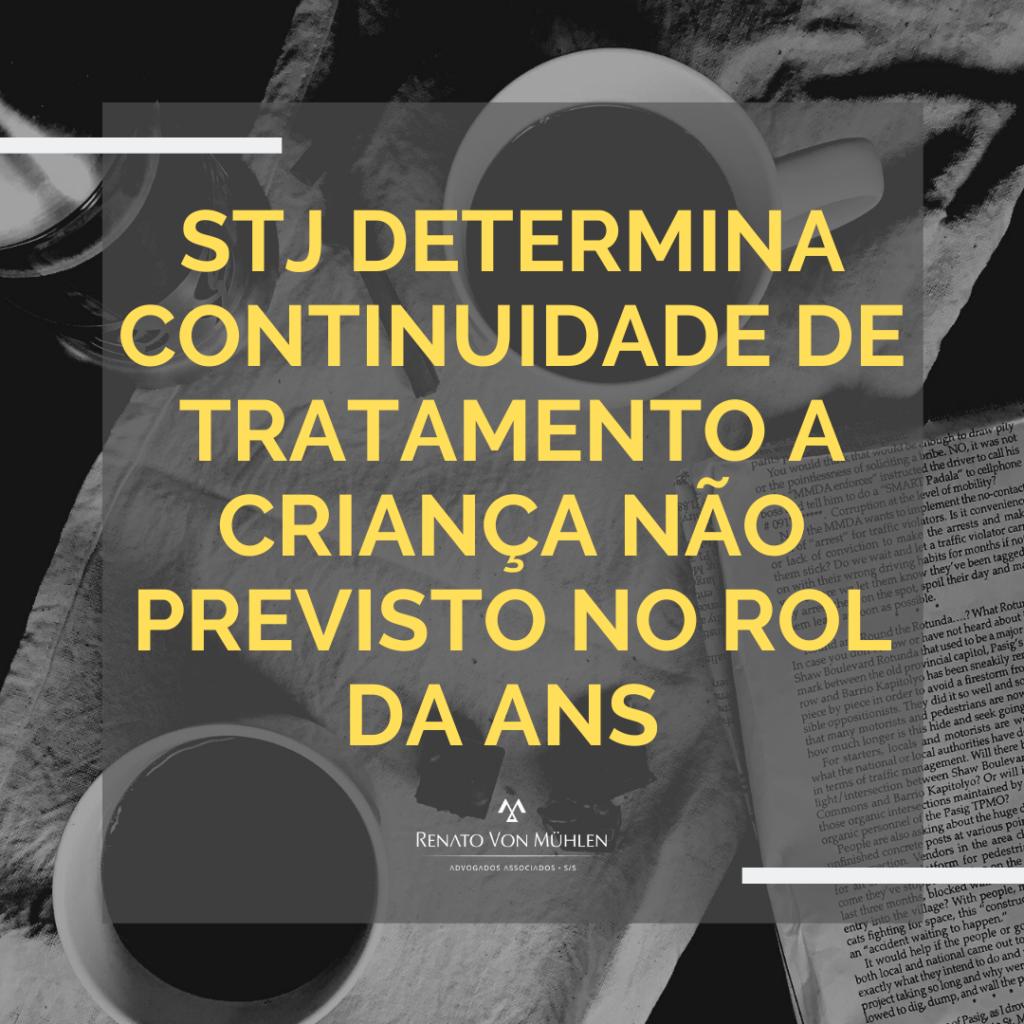 STJ DETERMINA CONTINUIDADE DE TRATAMENTO A CRIANÇA NÃO PREVISTO NO ROL DA ANS