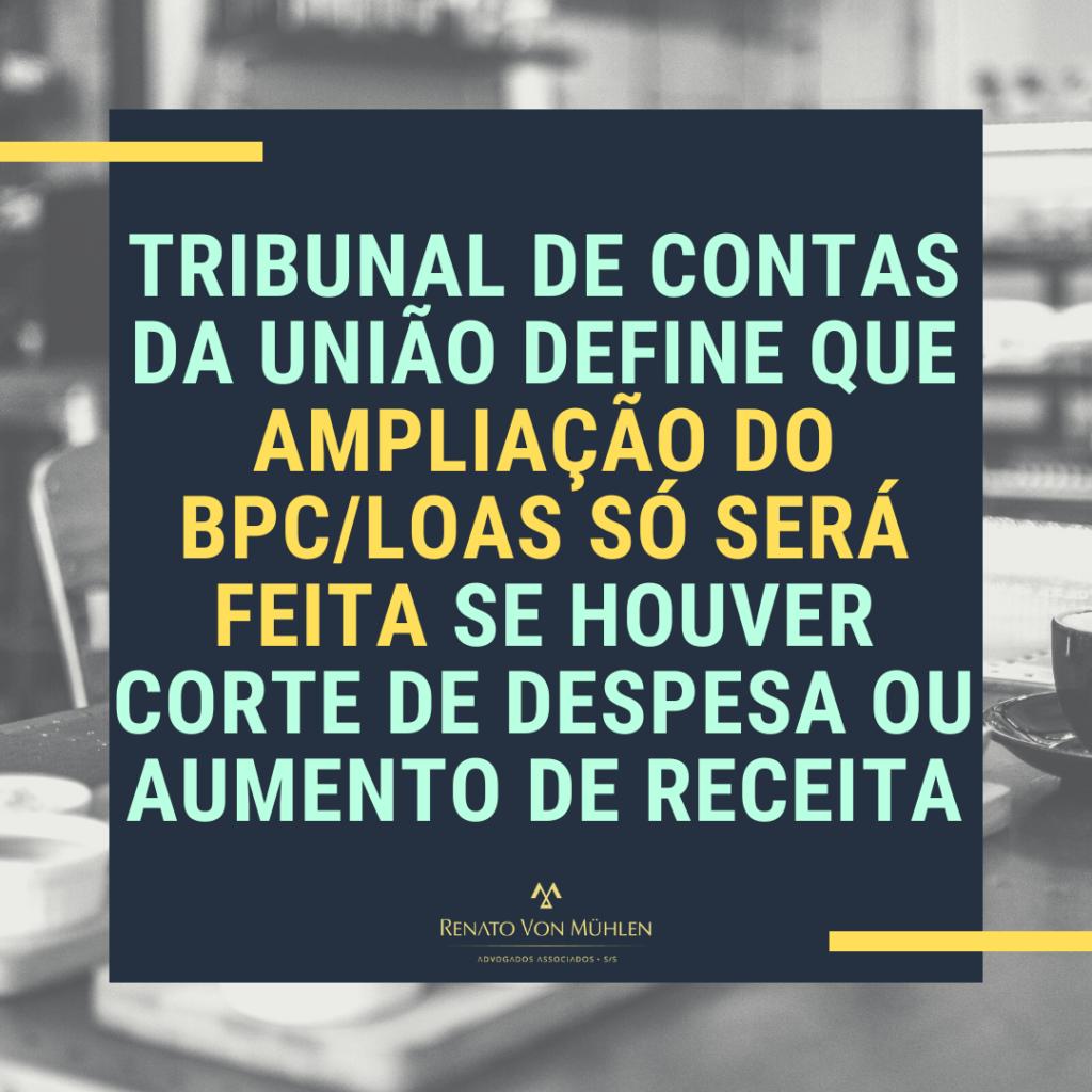 TCU define que ampliação do BPC/LOAS só será feita se houver corte de despesa ou aumento de receita