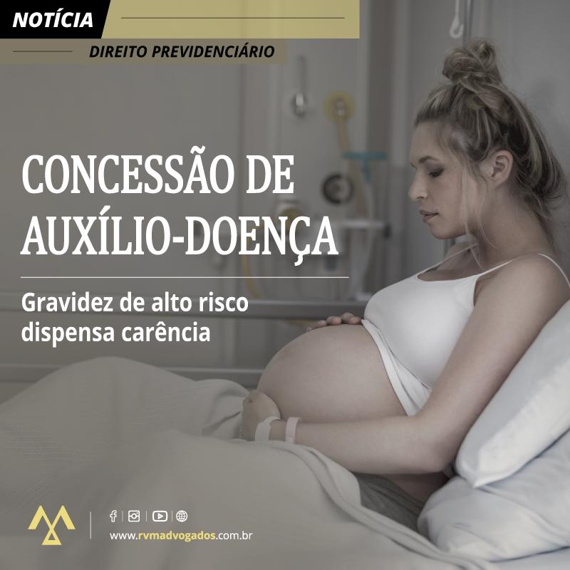 GRAVIDEZ DE ALTO RISCO DISPENSA CARÊNCIA PARA CONCESSÃO DE AUXÍLIO-DOENÇA